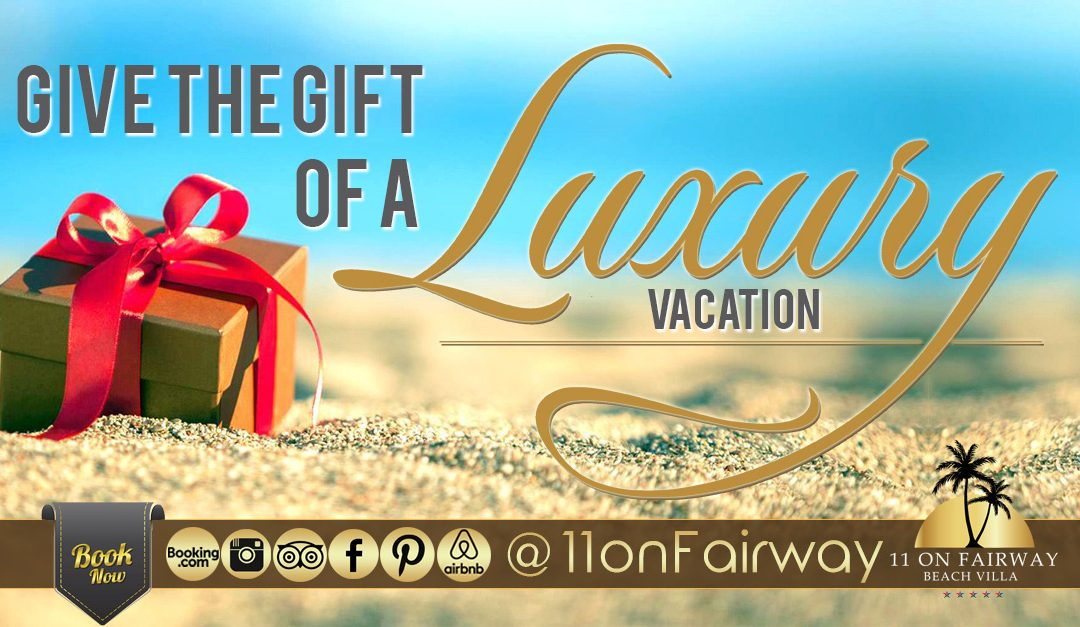 Give the gift of a luxury vacation